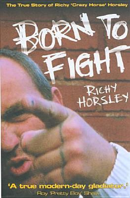 Born to Fight - The True Story of Richy Crazy Horse Horsley Richy Horsley