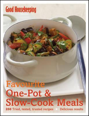 Favourite One-Pot & Slow-Cook: 250 Tried, Tested, Trusted Recipes. Good Housekeeping