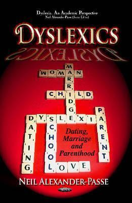 Dyslexics: Dating, Marriage and Parenthood  by  neil Alexander-passe