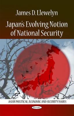 Japans Evolving Notion of National Security  by  James D. Llewelyn