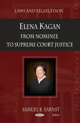 Elena Kagan: From Nominee to Supreme Court Justice Samuel B. Earnst