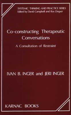 Co-Constructing Therapeutic Conversations: A Consultation of Restraint (Systemic Thinking and Practice Series) (Systemic Thinking and Practice Series)  by  Ivan Inger