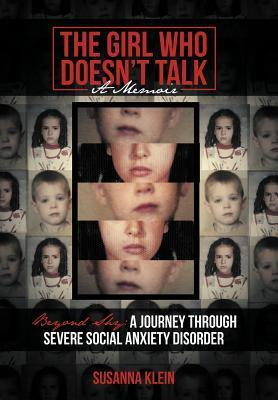 The Girl Who Doesnt Talk: Beyond Shy: A Journey Through Severe Social Anxiety Disorder Susanna Klein