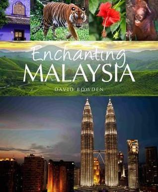 Enchanting Malaysia. David Bowden David Bowden