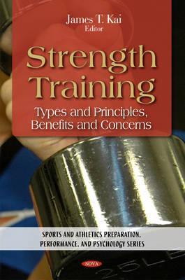 Strength Training: Types & Principles, Benefits & Concerns. Edited James T. Kai by James T. Kai