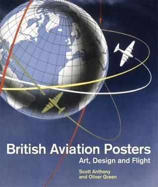 British Aviation Posters: Art, Design and Flight  by  Scott Anthony
