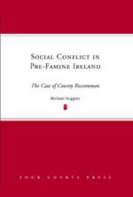 Social Conflict in Pre-Famine Ireland: The Case of County Roscommon  by  Michael Huggins