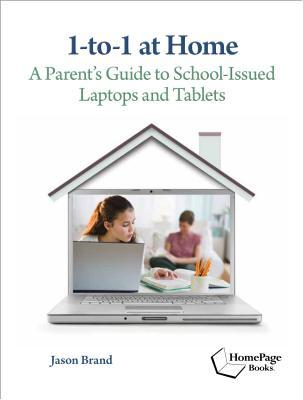 1-To-1 at Home: A Parents Guide to School-Issued Laptops and Tablets Jason Brand