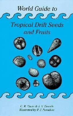 World Guide to Tropical Drift Seeds and Fruits  by  Charles R. Gunn