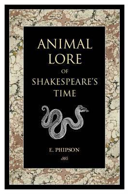 Animal Lore of Shakespeares Time. Emma Phipson by Emma Phipson