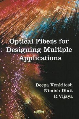 Optical Fibers for Designing Multiple Applications  by  Deepa Venkitesh