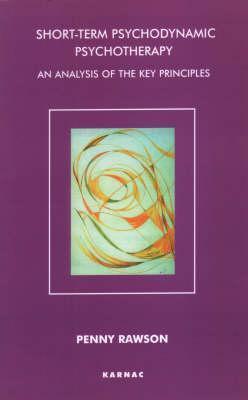 Short Term Psychodynamic Psychotherapy: An Analysis of the Key Principles Penny Rawson