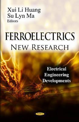 Ferroelectrics: New Research. Edited  by  Xui Li Huang, Su Lyn Ma by Xui Li Huang