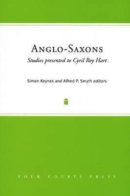 Anglo-Saxons: Studies Presented to Cyril Roy Hart Simon Keynes