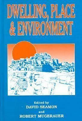 Dwelling, Place, and Environment: Towards a Phenomenology of Person and World David Seamon