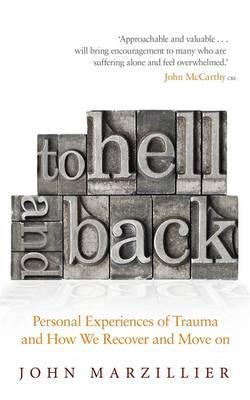 To Hell and Back: Personal Experiences of Trauma and How We Can Recover and Move On John Marzillier
