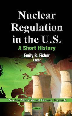 Nuclear Regulation in the U.S: A Short History  by  J. Samuel Walker