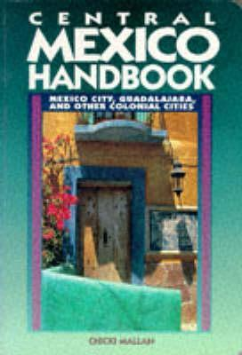 Central Mexico Handbook: Mexico City, Guadalajara, And Other Colonial Cities (Moon Handbooks:  Central Mexico)  by  Chicki Mallan