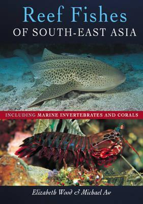 Reef Fishes of South-East Asia: Including Corals and Marine Invertebrates. Elizabeth Wood, Michael Aw  by  Elizabeth M. Wood