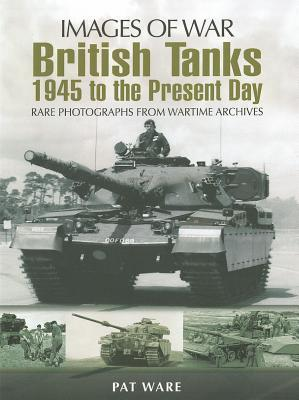 British Tanks: 1945 to the Present Day Pat Ware