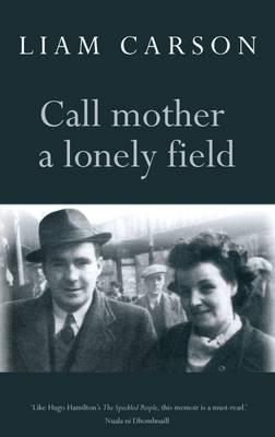 Call Mother a Lonely Field. Liam Carson Liam Carson