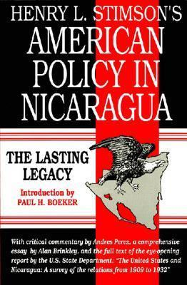 Henry L. Stimsons American Policy in Nicaragua: The Lasting Legacy Henry L. Stimson
