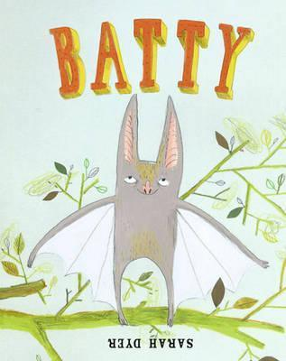 Batty. Illustrated  by  Sarah Dyer by Sarah Dyer
