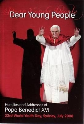 Dear Young People: Homilies and Addresses of Pope Benedict XVI Pope Benedict XVI
