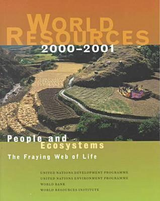 World Resources: People and Ecosystems: The Fraying Web of Life  by  World Resources Institute
