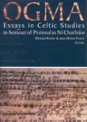 Ogma: Essays in Celtic Studies: In Honour of Proinseas Ni Chathain Richard M. Bennett