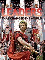 The Top Ten Leaders That Changed the World Anita Ganeri