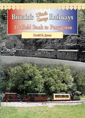 Britains 15 Inch Gauge Railways: Duffield Bank to Perrygrove  by  David R. Jones