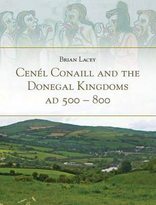Cenel Conaill and the Donegal Kingdoms, Ad 500-800  by  Brian Lacey