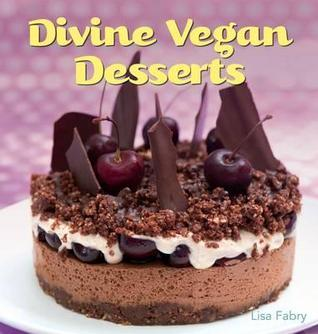 Divine Vegan Deserts: Over 100 Delectable Dairy- And Egg-Free Recipes  by  Lisa Fabry