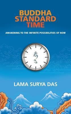 Buddha Standard Time: Awakening to the Infinite Possibilities of Now. Surya Das Lama Surya Das