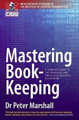 Mastering Book-Keeping: A Complete Guide to the Principles and Practice of Business Accounting. Peter Marshall  by  Peter      Marshall