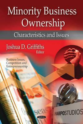 Minority Business Ownership: Characteristics and Issues  by  Joshua D. Griffiths