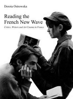 Reading the French New Wave: Critics, Writers and Art Cinema in France? Moric Kornfeld
