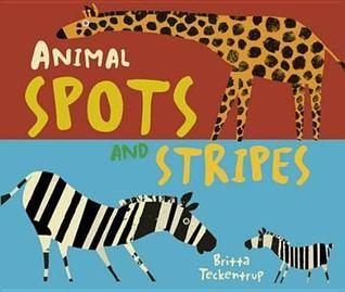 Animal Spots and Stripes. Britta Teckentrup  by  Britta Teckentrup