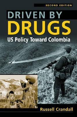 Driven  by  Drugs: Us Policy Toward Colombia by Russell Crandall
