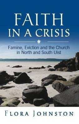 Faith in a Crisis: Famine, Eviction and the Church in North and South Uist Flora Johnston
