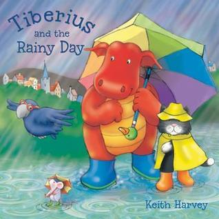 Tiberius and the Rainy Day Tiberius Tales - Charming Stories, Exciting Escapades. Ages 4 and Up.  by  Keith    W. Harvey