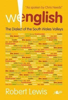 Wenglish: The Dialect of the South Wales Valleys Robert     Lewis