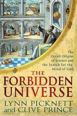 The Forbidden Universe: The Occult Origins of Science and the Search for the Mind of God Lynn Picknett