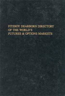 Fitzroy Dearborn Directory of the Worlds Futures and Options Markets Nick Battley