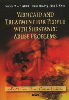 Medicaid & Treatment for People with Substance Abuse Problems. Edited  by  Bentson H. McFarland, Dennis McCarty, Anne E. Kovas by Bentson H. Mcfarland
