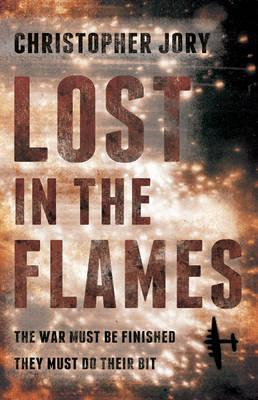 Lost in the Flames: A Novel about RAF Bomber Command, 1939-45.  by  Christopher Jory by Christopher Jory