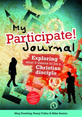 My Participate! Journal: Exploring What It Means to Be a Christian Disciple  by  Meg Prowting