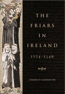 The Friars in Ireland, 1224-1540 ? Clabaigh