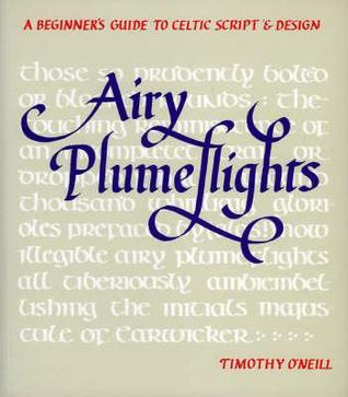 Airy Plumeflights: A Beginners Guide to Celtic Script & Design Timothy ONeill